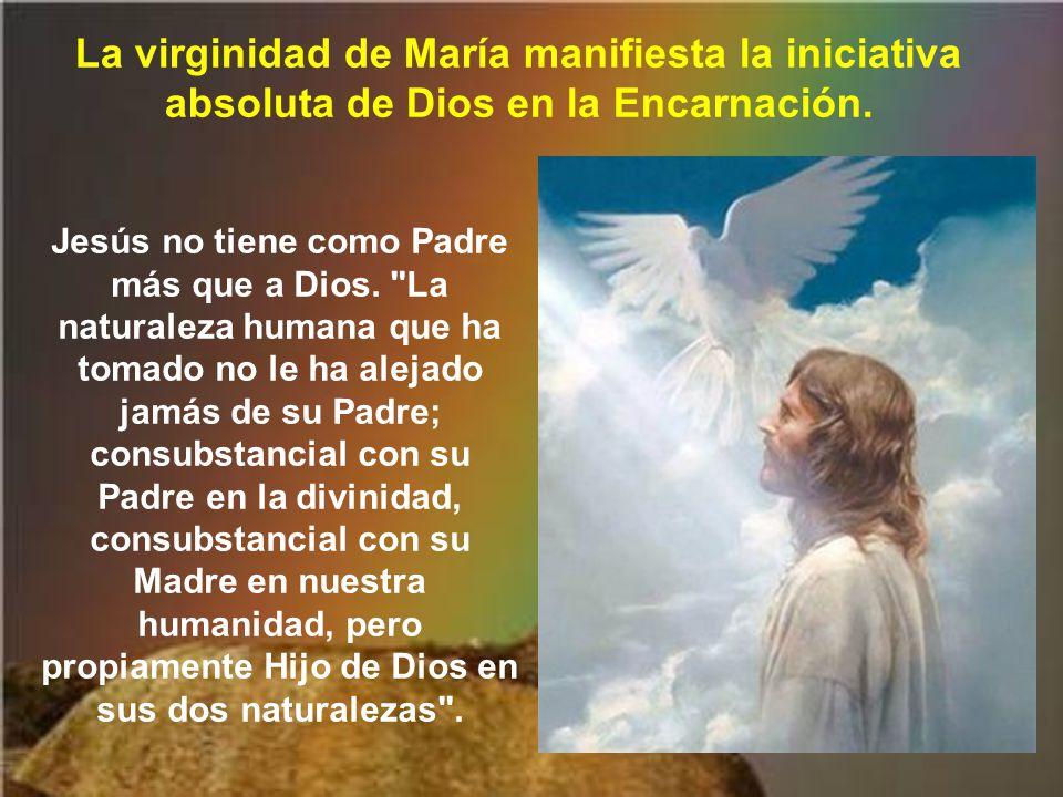 La virginidad de María manifiesta la iniciativa absoluta de Dios en la Encarnación.