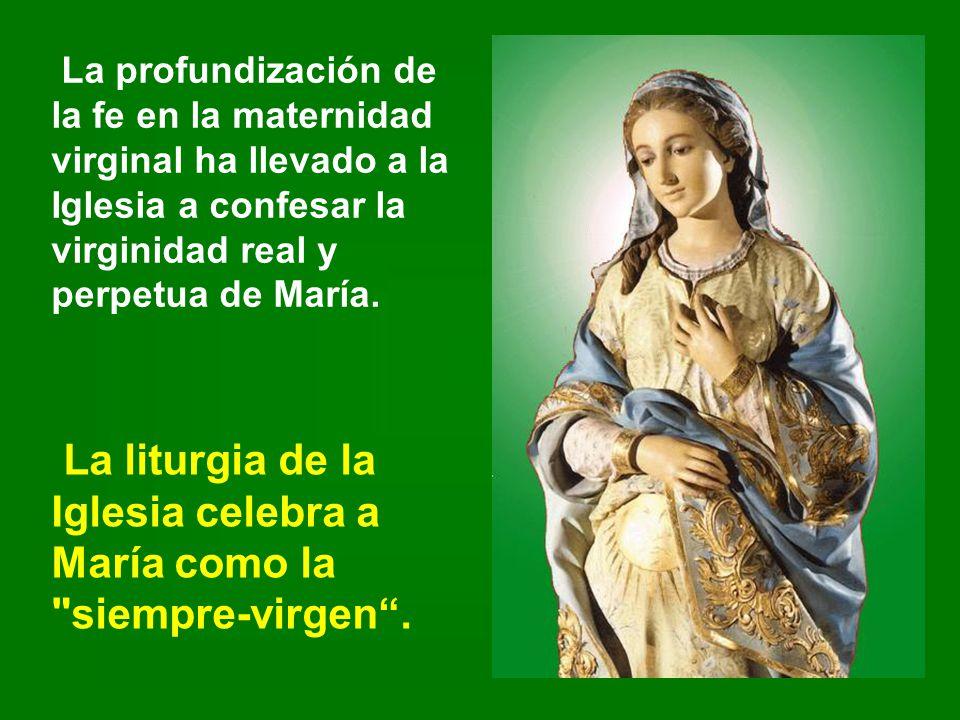 La liturgia de la Iglesia celebra a María como la siempre-virgen .
