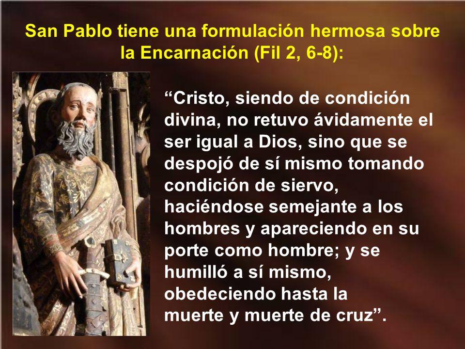 San Pablo tiene una formulación hermosa sobre la Encarnación (Fil 2, 6-8):