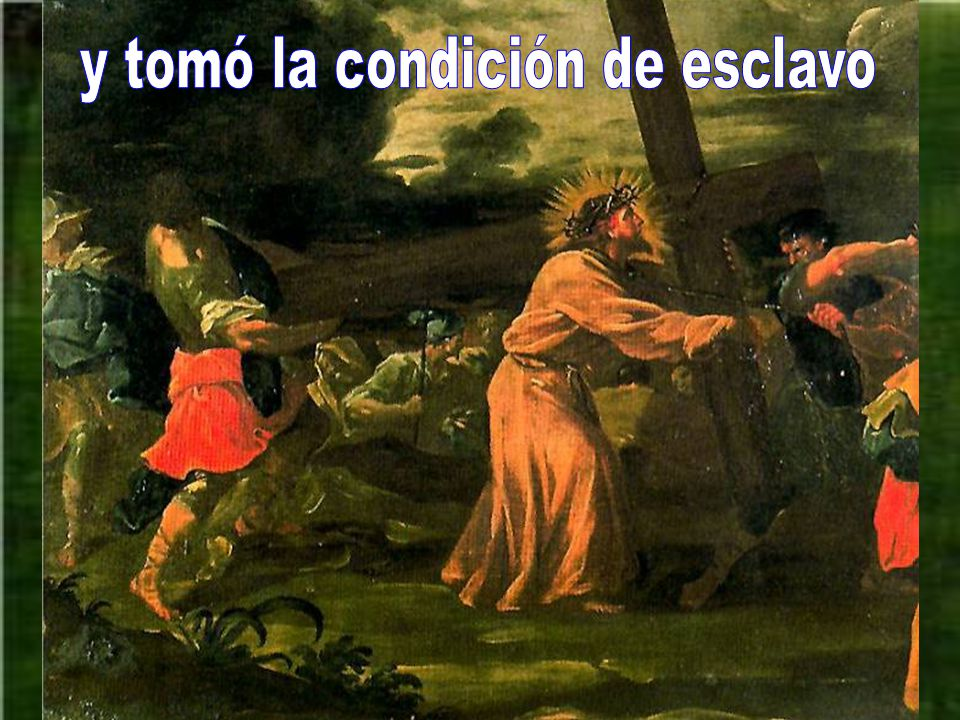 y tomó la condición de esclavo