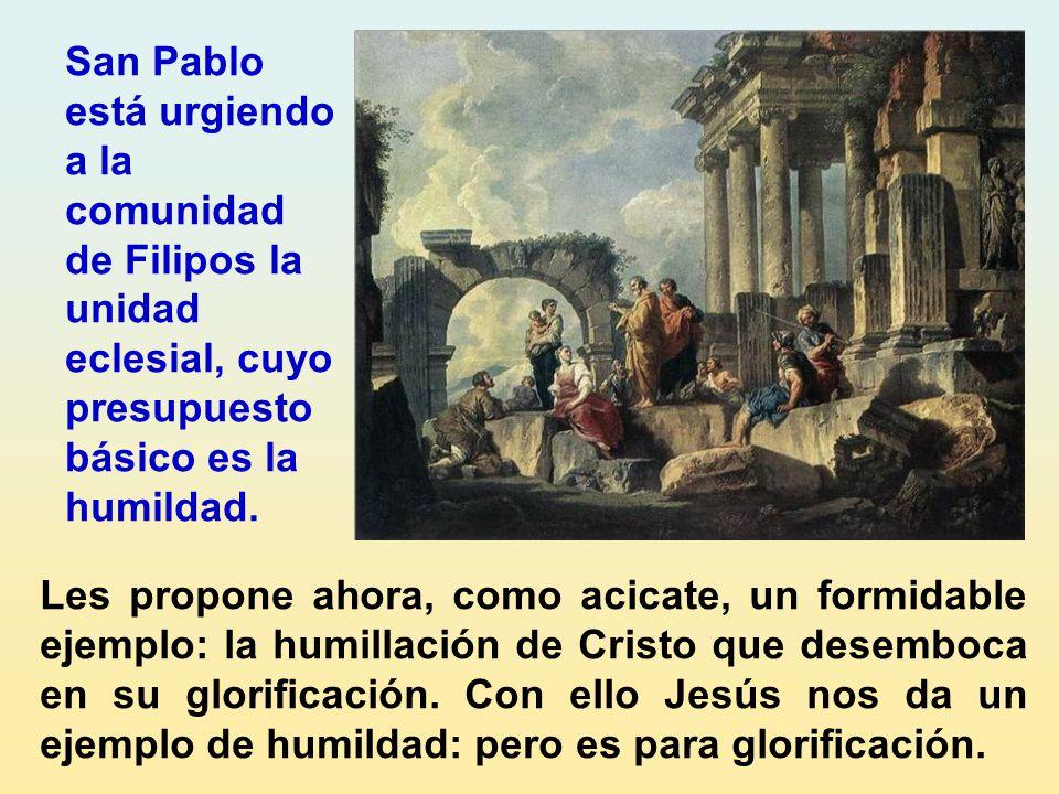 San Pablo está urgiendo a la comunidad de Filipos la unidad eclesial, cuyo presupuesto básico es la humildad.