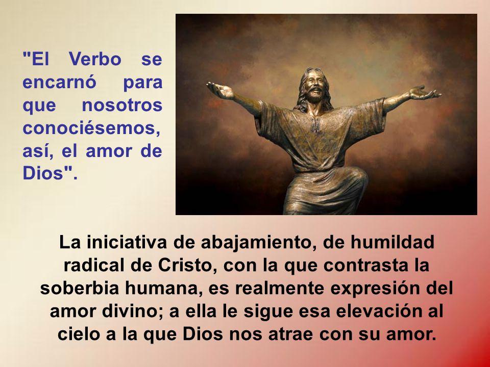 El Verbo se encarnó para que nosotros conociésemos, así, el amor de Dios .