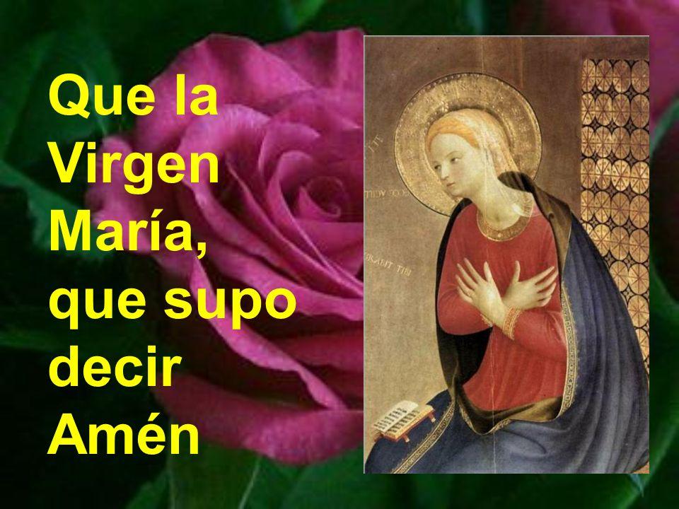 Que la Virgen María, que supo decir Amén