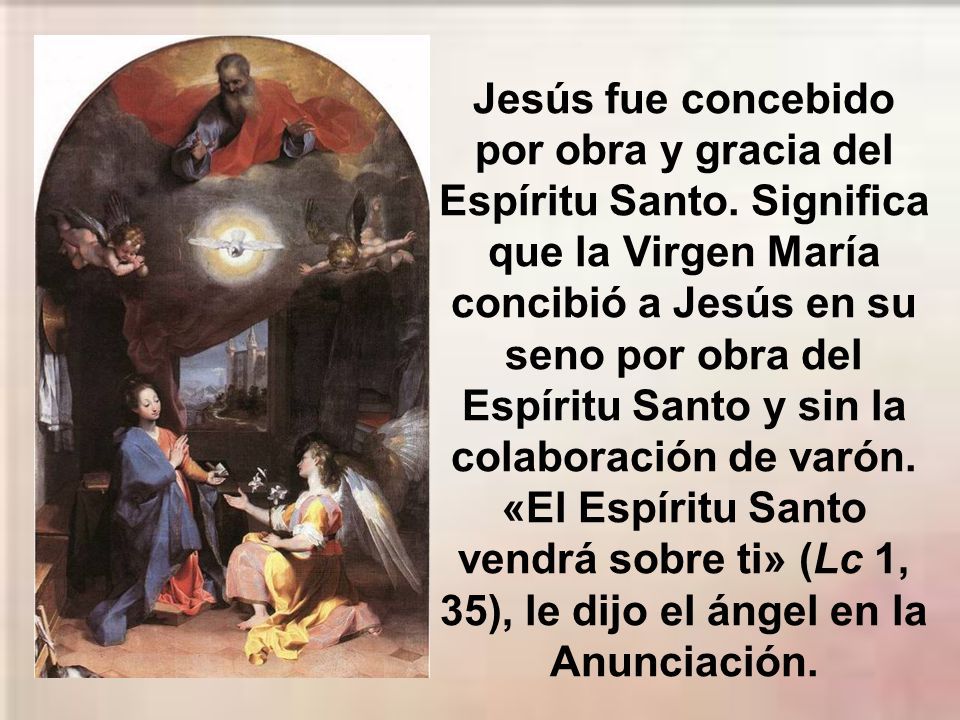 Jesús fue concebido por obra y gracia del Espíritu Santo