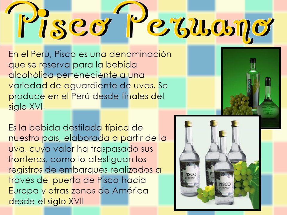 En el Perú, Pisco es una denominación que se reserva para la bebida alcohólica perteneciente a una variedad de aguardiente de uvas. Se produce en el Perú desde finales del siglo XVI.