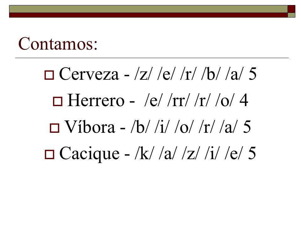 Cerveza - /z/ /e/ /r/ /b/ /a/ 5 Herrero - /e/ /rr/ /r/ /o/ 4