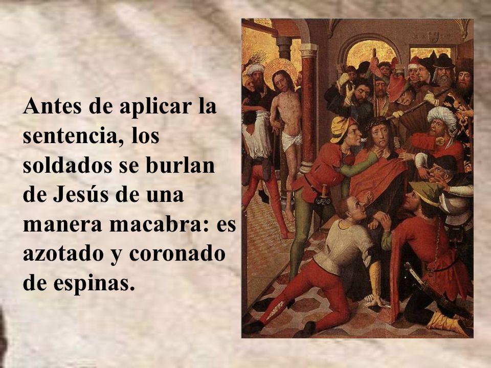 Antes de aplicar la sentencia, los soldados se burlan de Jesús de una manera macabra: es azotado y coronado de espinas.