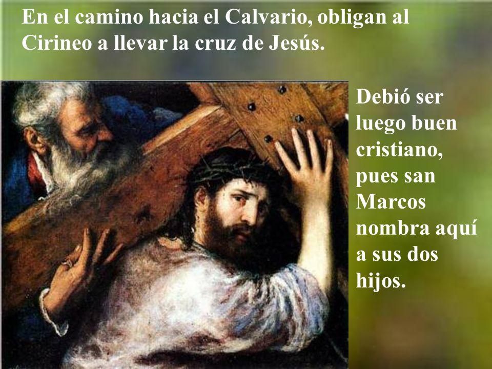En el camino hacia el Calvario, obligan al Cirineo a llevar la cruz de Jesús.