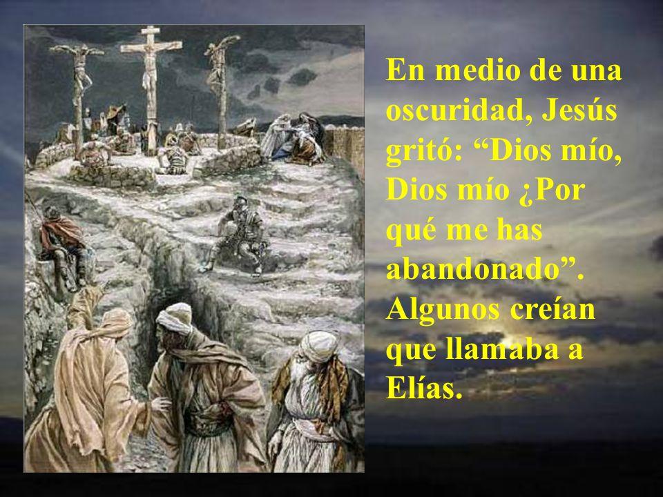 En medio de una oscuridad, Jesús gritó: Dios mío, Dios mío ¿Por qué me has abandonado .