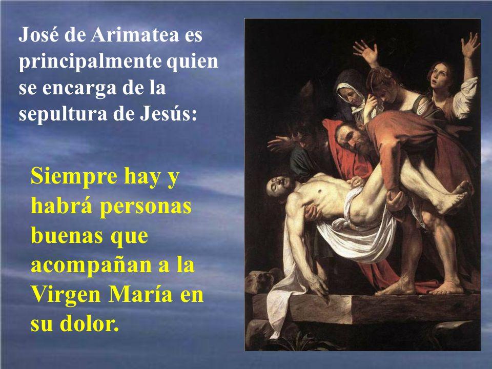 José de Arimatea es principalmente quien se encarga de la sepultura de Jesús: