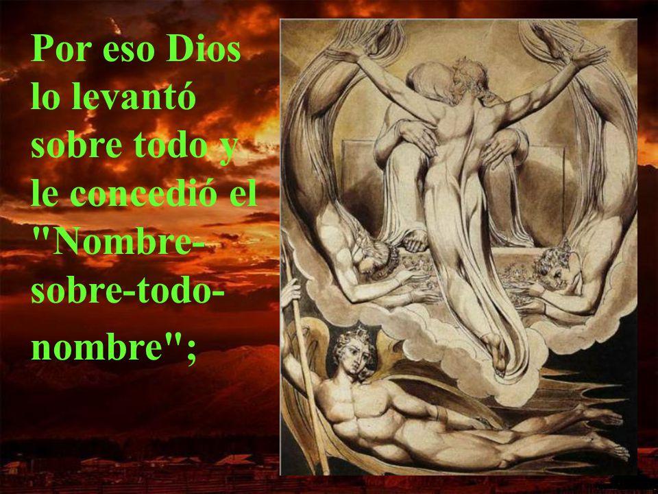 Por eso Dios lo levantó sobre todo y le concedió el Nombre-sobre-todo-nombre ;