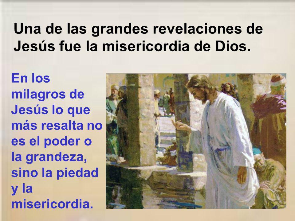 Una de las grandes revelaciones de Jesús fue la misericordia de Dios.