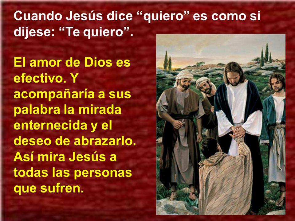 Cuando Jesús dice quiero es como si dijese: Te quiero .