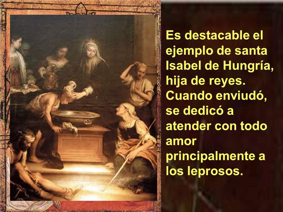 Es destacable el ejemplo de santa Isabel de Hungría, hija de reyes