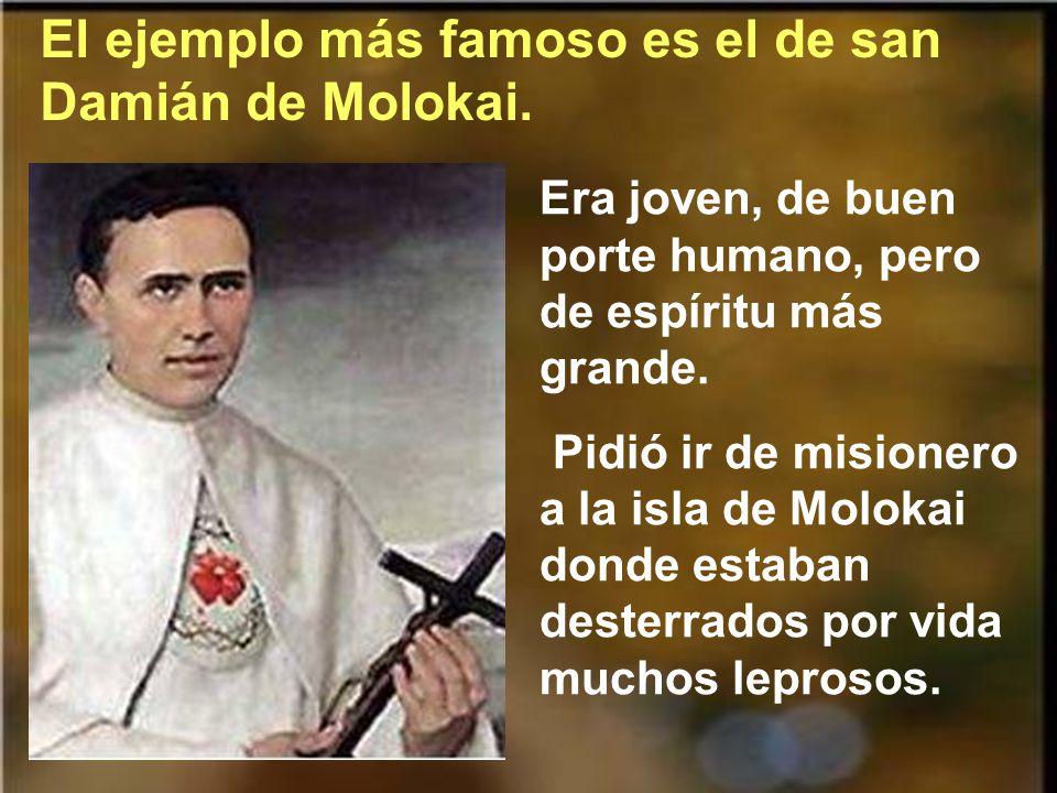 El ejemplo más famoso es el de san Damián de Molokai.