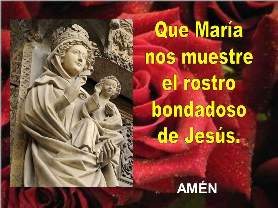 Que María nos muestre el rostro bondadoso de Jesús. AMÉN