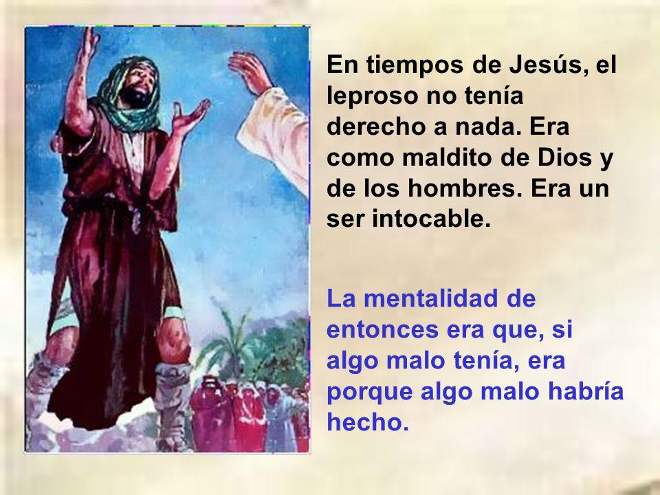 En tiempos de Jesús, el leproso no tenía derecho a nada