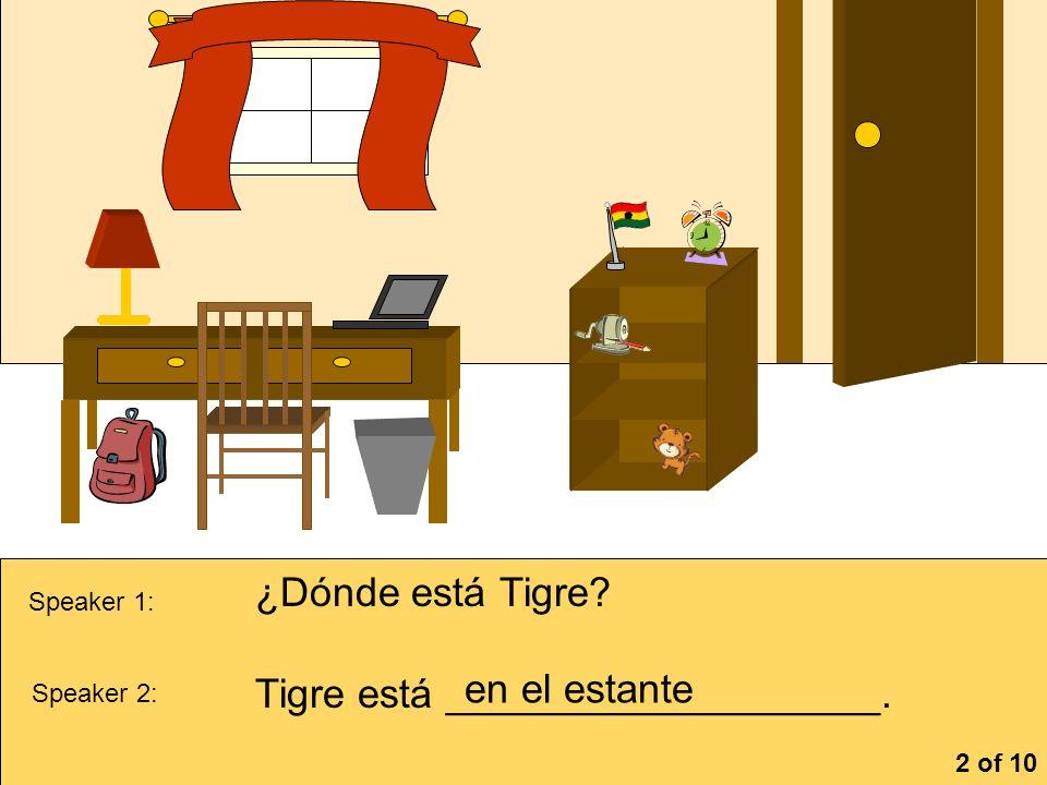 Tigre está ___________________. en el estante