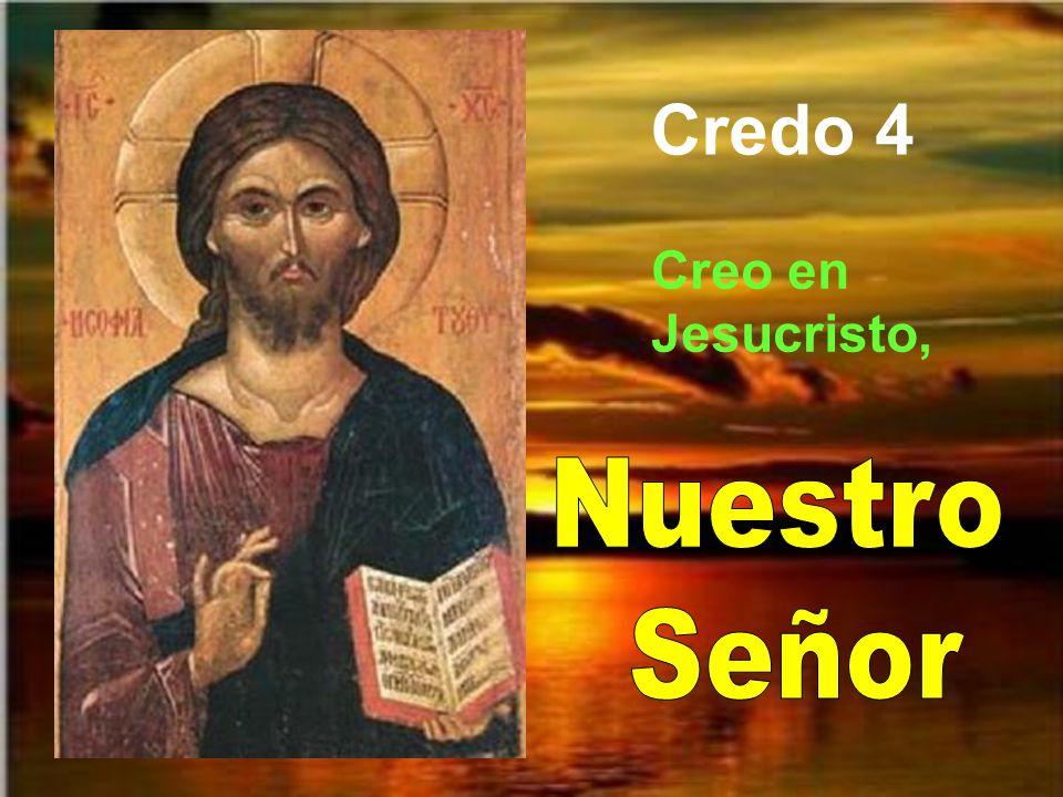 Credo 4 Creo en Jesucristo, Nuestro Señor