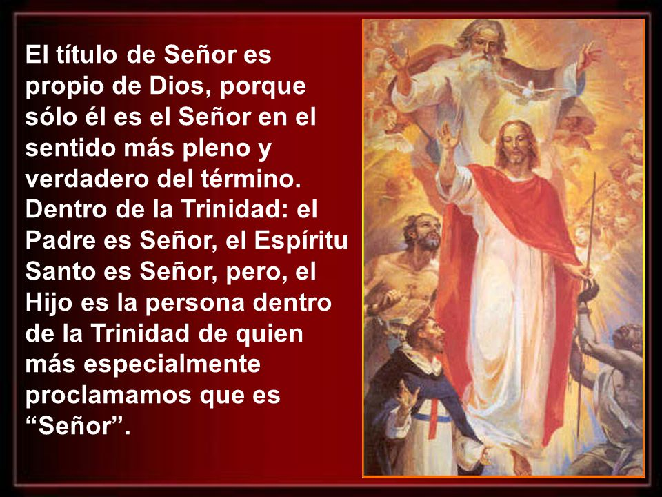 El título de Señor es propio de Dios, porque sólo él es el Señor en el sentido más pleno y verdadero del término.