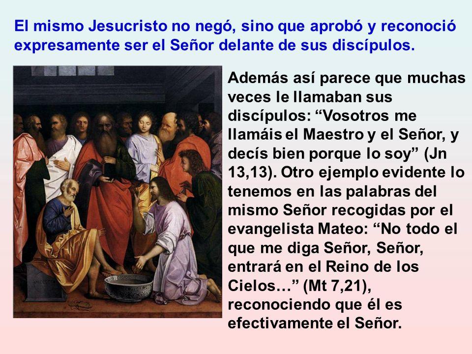 El mismo Jesucristo no negó, sino que aprobó y reconoció expresamente ser el Señor delante de sus discípulos.