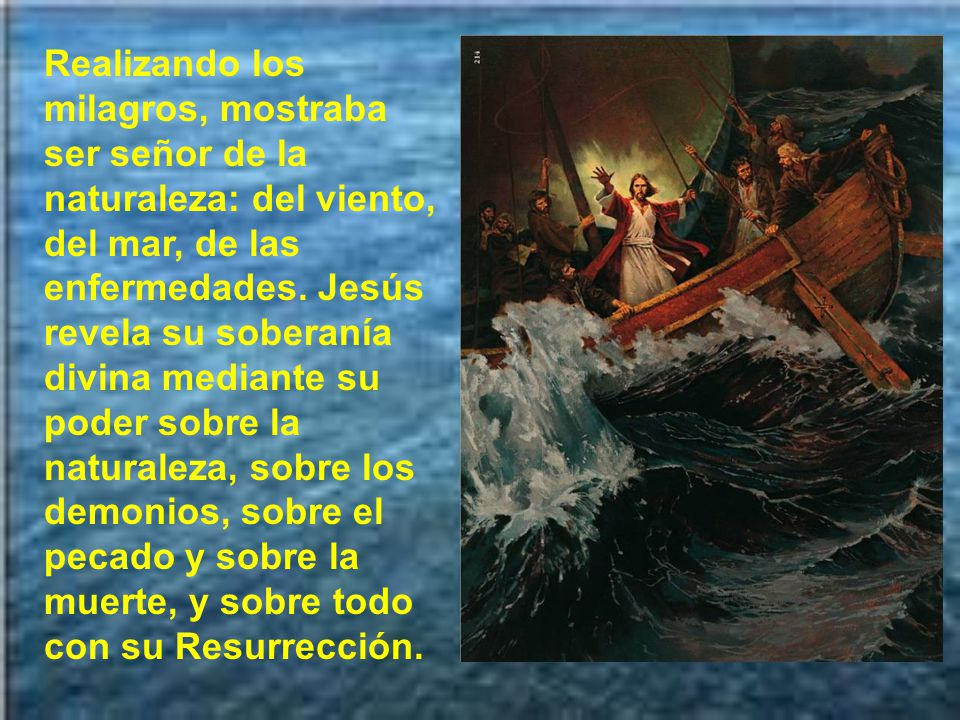 Realizando los milagros, mostraba ser señor de la naturaleza: del viento, del mar, de las enfermedades.