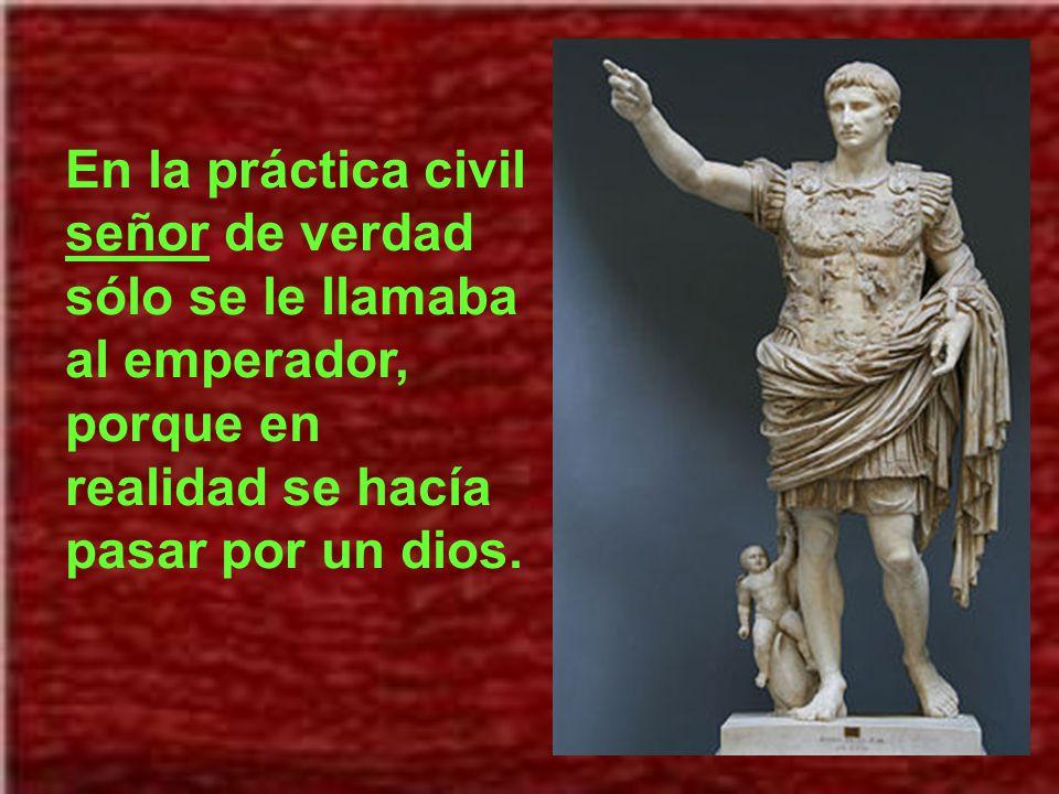 En la práctica civil señor de verdad sólo se le llamaba al emperador, porque en realidad se hacía pasar por un dios.