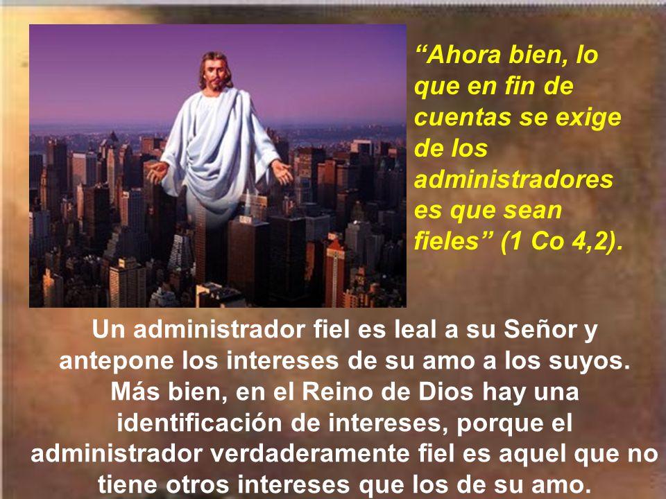 Ahora bien, lo que en fin de cuentas se exige de los administradores es que sean fieles (1 Co 4,2).