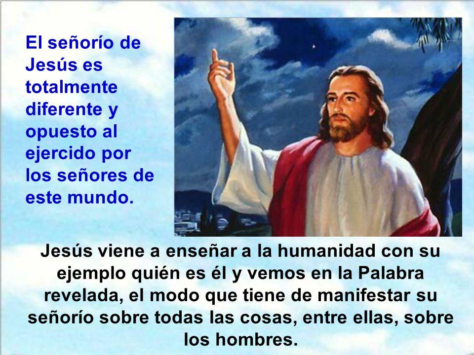 El señorío de Jesús es totalmente diferente y opuesto al ejercido por los señores de este mundo.