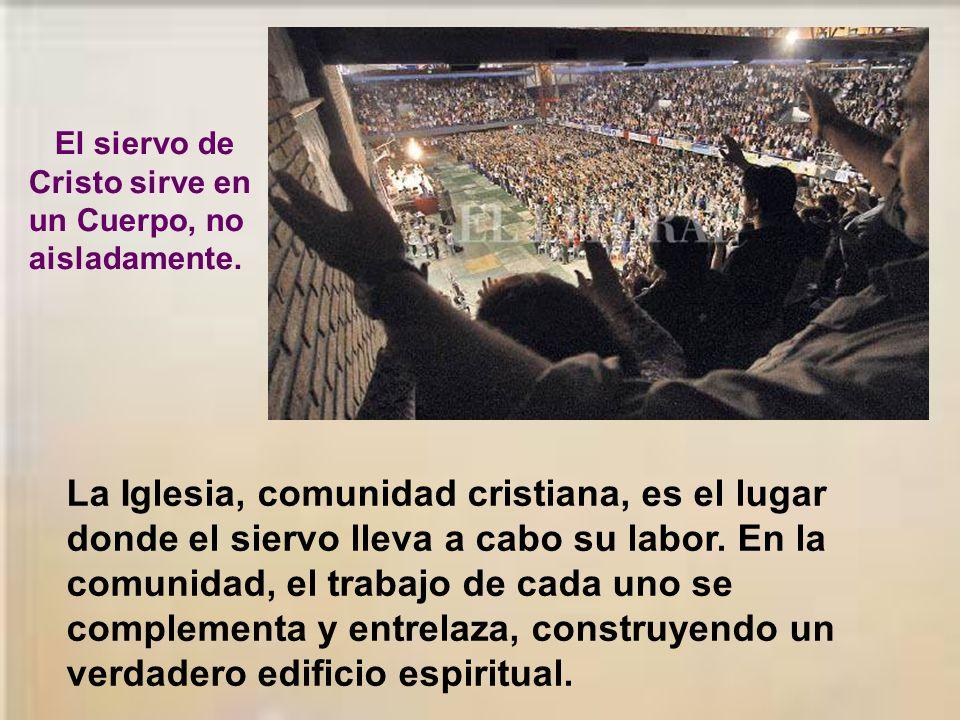 El siervo de Cristo sirve en un Cuerpo, no aisladamente.
