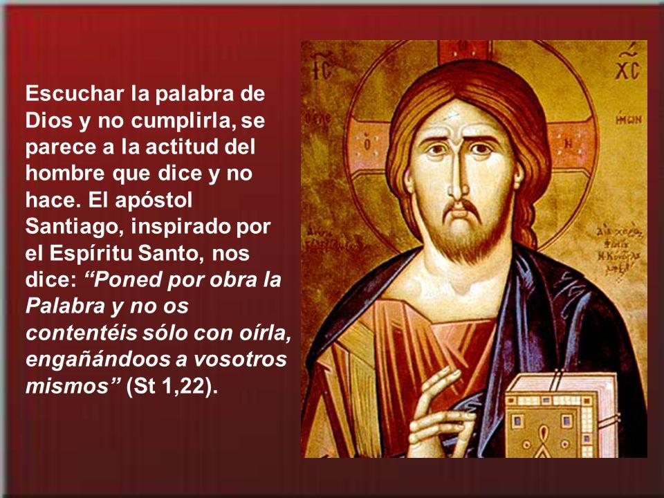 Escuchar la palabra de Dios y no cumplirla, se parece a la actitud del hombre que dice y no hace.