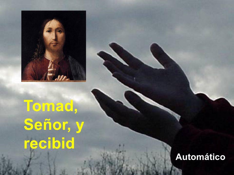 Tomad, Señor, y recibid Automático