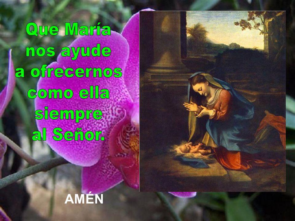 Que María nos ayude a ofrecernos como ella siempre al Señor.