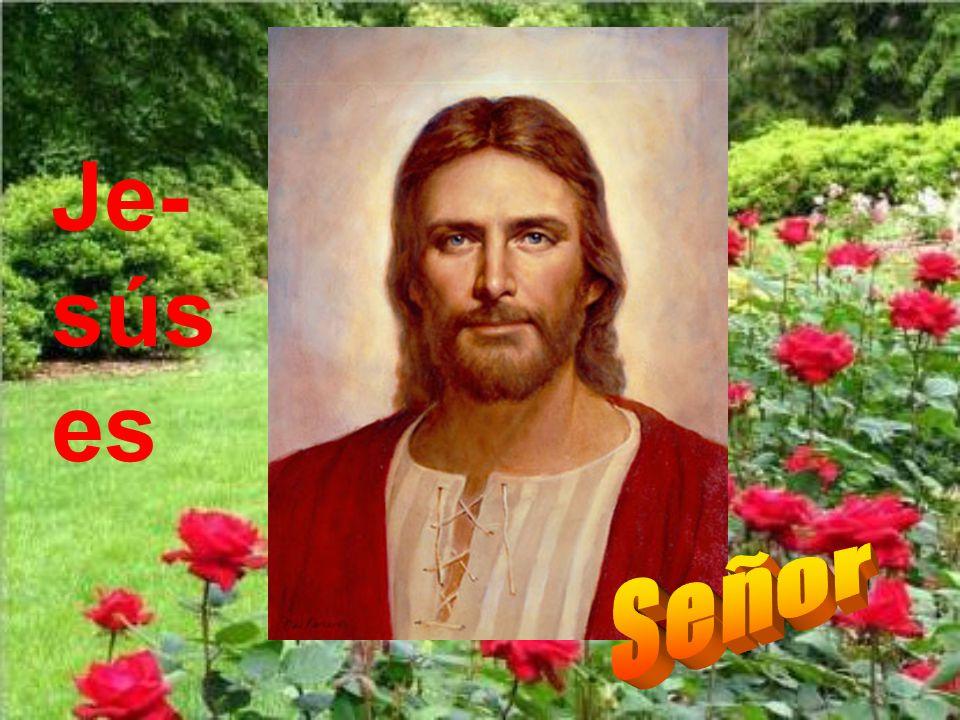 Je-sús es Señor