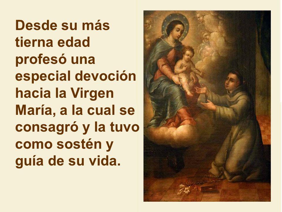 Desde su más tierna edad profesó una especial devoción hacia la Virgen María, a la cual se consagró y la tuvo como sostén y guía de su vida.