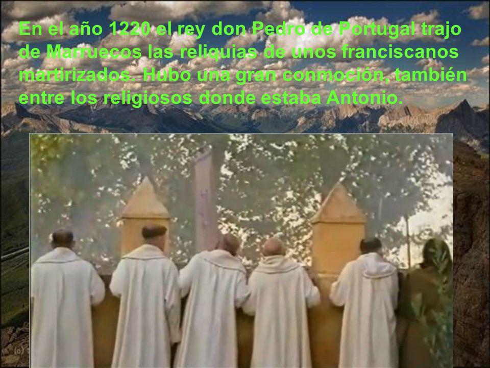 En el año 1220 el rey don Pedro de Portugal trajo de Marruecos las reliquias de unos franciscanos martirizados.