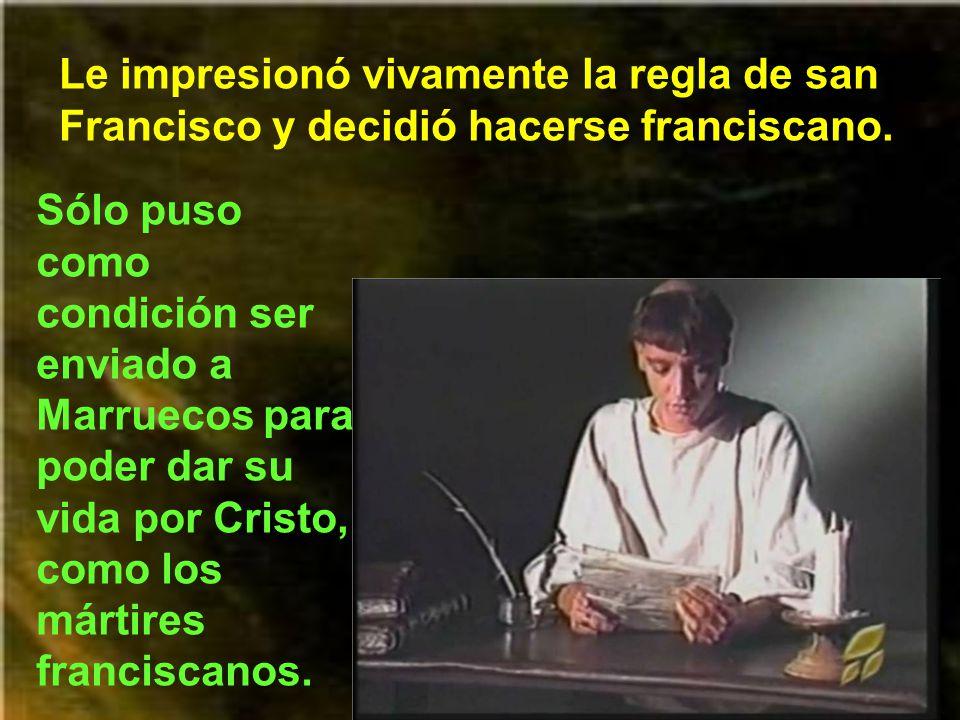 Le impresionó vivamente la regla de san Francisco y decidió hacerse franciscano.