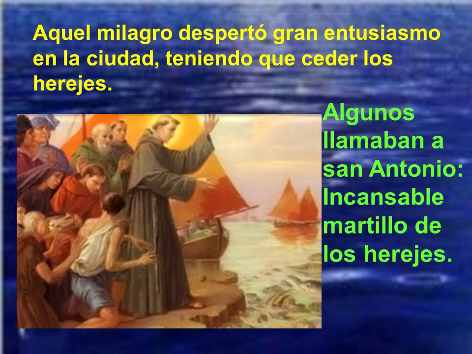 Algunos llamaban a san Antonio: Incansable martillo de los herejes.