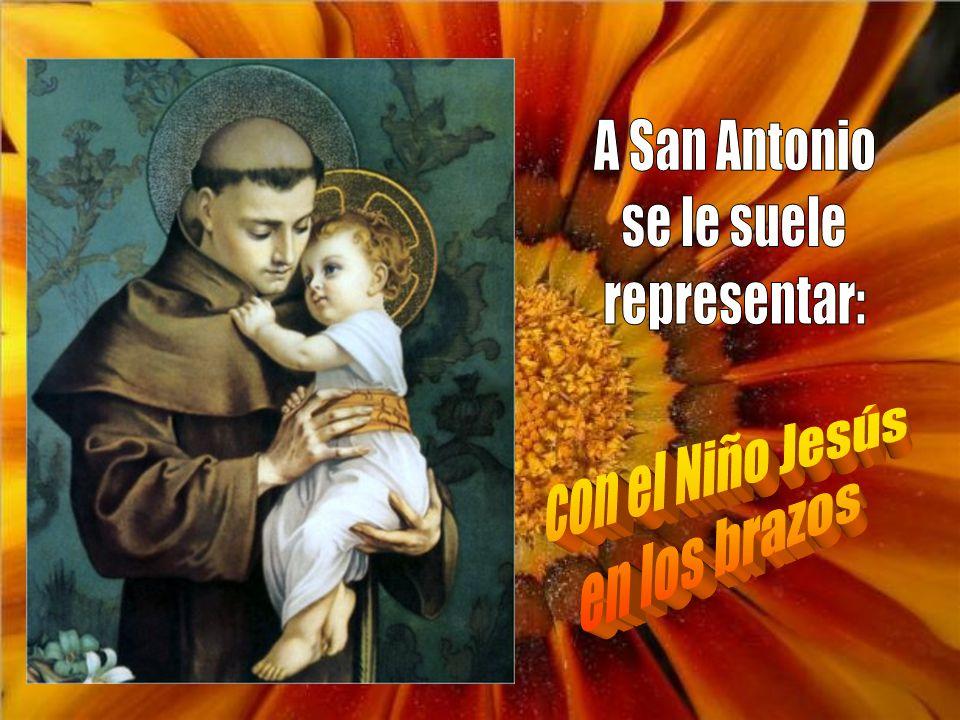 A San Antonio se le suele representar: con el Niño Jesús en los brazos