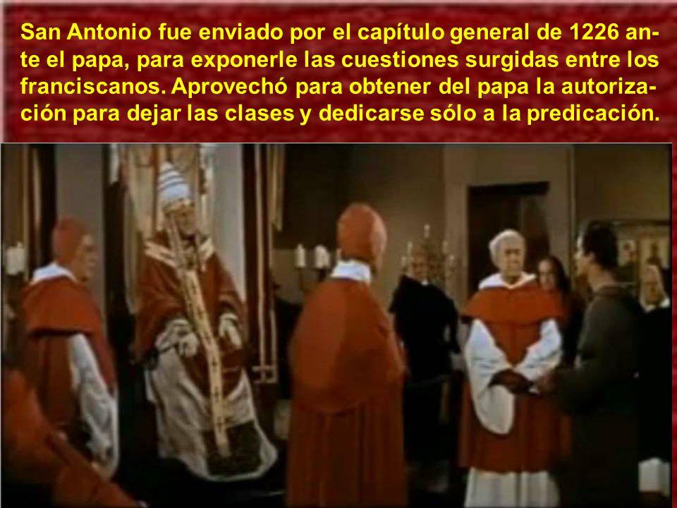 San Antonio fue enviado por el capítulo general de 1226 an-te el papa, para exponerle las cuestiones surgidas entre los franciscanos.