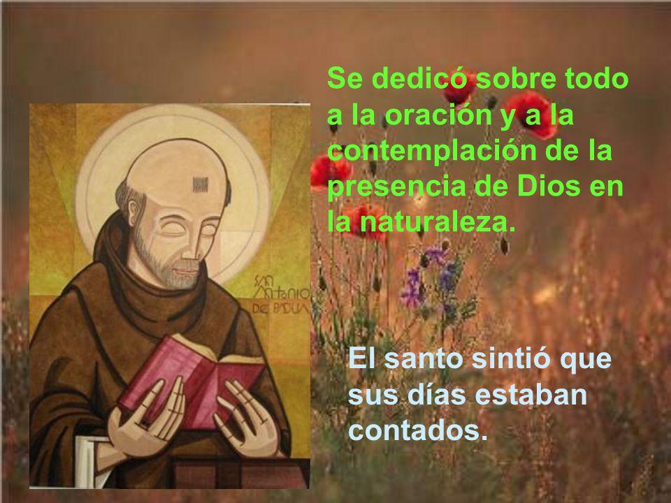 Se dedicó sobre todo a la oración y a la contemplación de la presencia de Dios en la naturaleza.