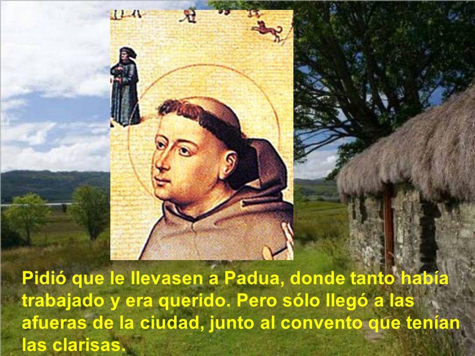 Pidió que le llevasen a Padua, donde tanto había trabajado y era querido.