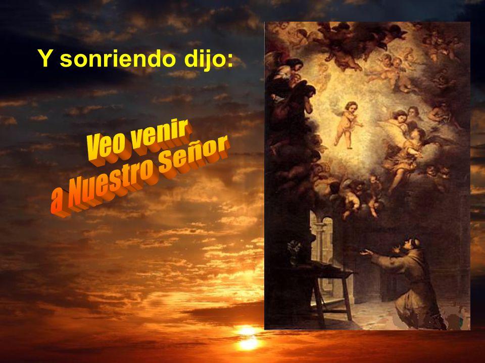 Y sonriendo dijo: Veo venir a Nuestro Señor