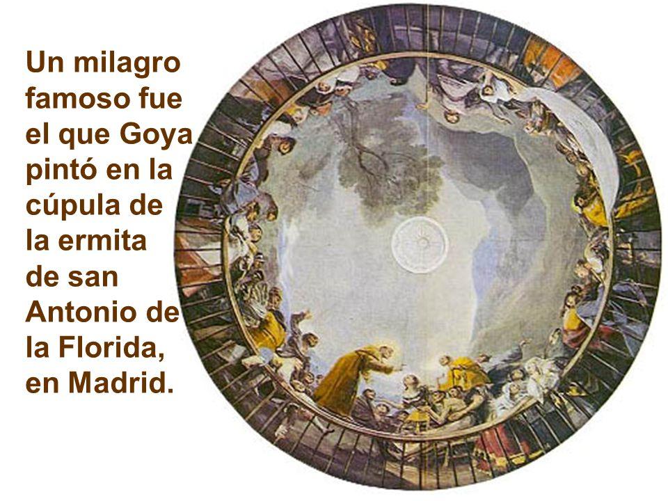 Un milagro famoso fue el que Goya pintó en la cúpula de la ermita de san Antonio de la Florida, en Madrid.