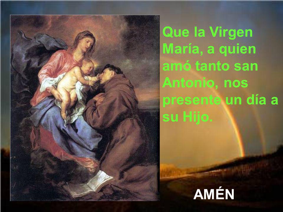 Que la Virgen María, a quien amó tanto san Antonio, nos presente un día a su Hijo.