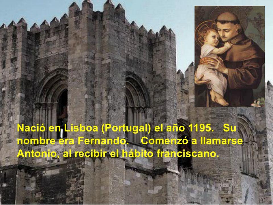Nació en Lisboa (Portugal) el año 1195. Su nombre era Fernando