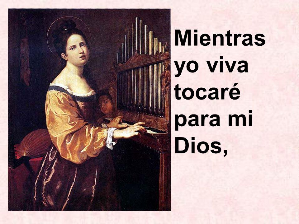 Mientras yo viva tocaré para mi Dios,