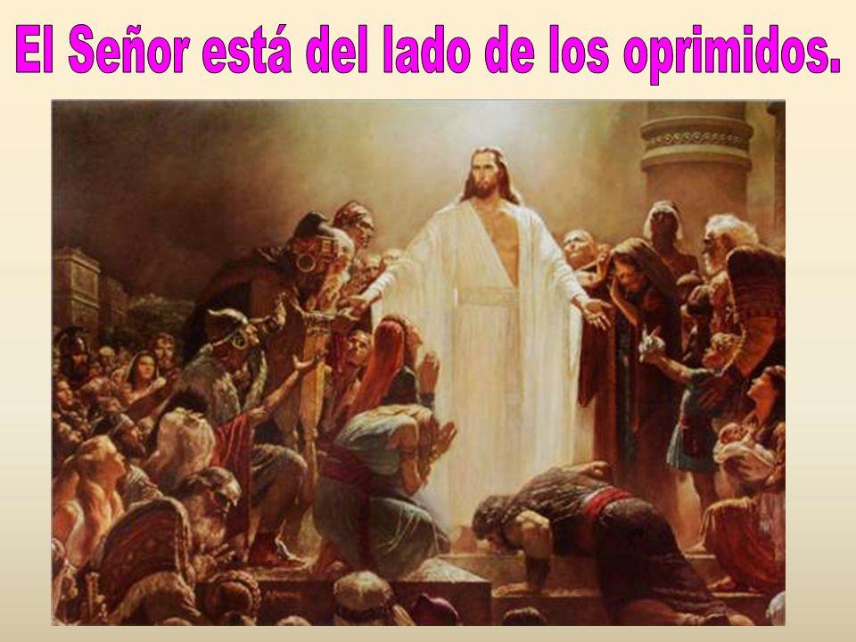 El Señor está del lado de los oprimidos.