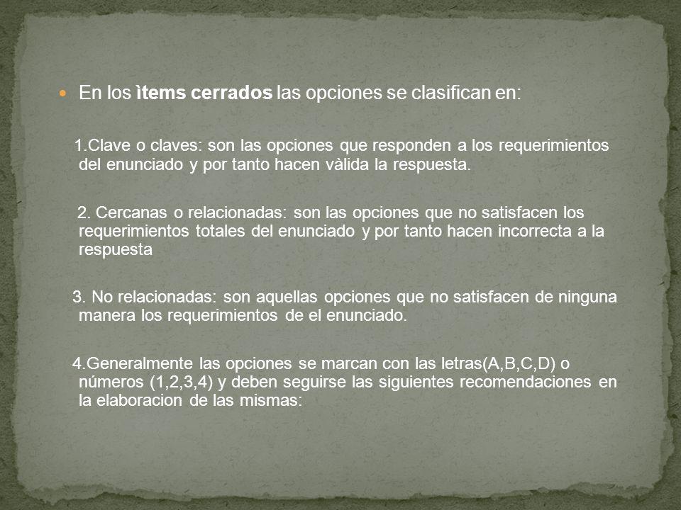 En los ìtems cerrados las opciones se clasifican en: