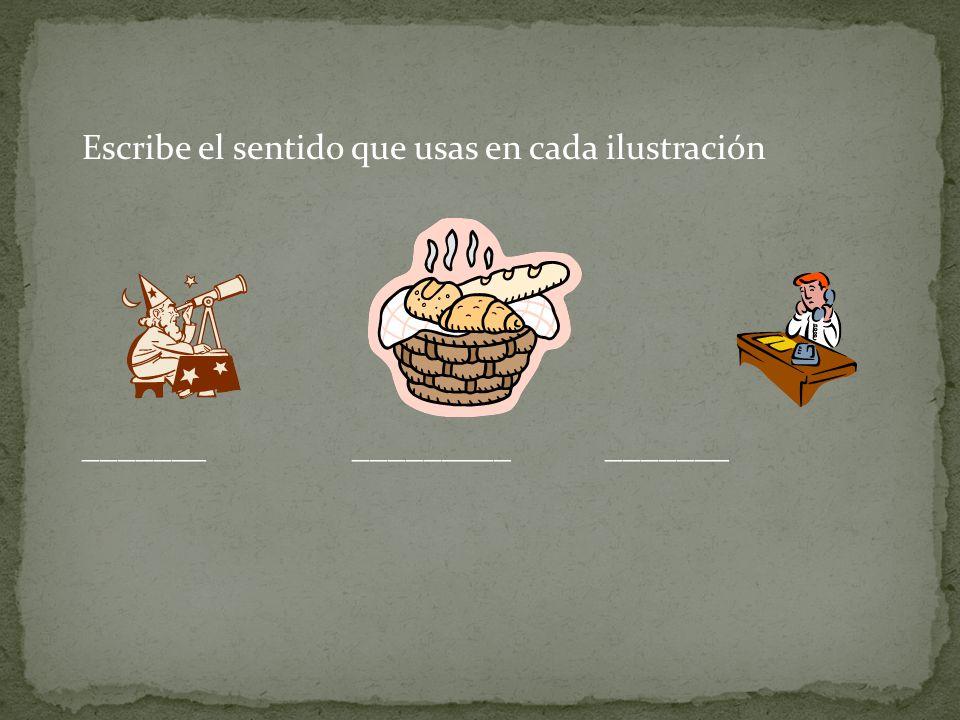 Escribe el sentido que usas en cada ilustración _______ _________ _______